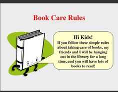 Book Care Rules - gonna use this to start the year off! School Library Lessons, Library Lesson Plans, Middle School Libraries, Library Skills, Elementary Library, Library Books, Library Ideas, Book Care Lessons, Lessons For Kids
