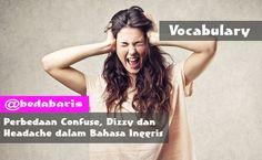 Perbedaan Confuse, Dizzy dan Headache dalam Bahasa Inggris   http://www.belajardasarbahasainggris.com/2017/04/03/perbedaan-confuse-dizzy-dan-headache-dalam-bahasa-inggris/