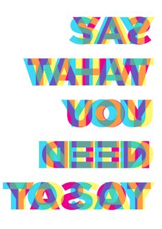 "I am 99.9 percent sure that it says ""say what you need today"""