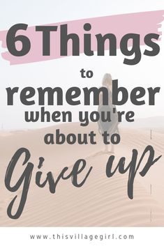 6 Things to remember when you're about to give up Self Development, Personal Development, Mindfulness For Beginners, Turn Your Life Around, Feeling Inadequate, Finding Happiness, Leap Of Faith, Motivational Words, Self Confidence