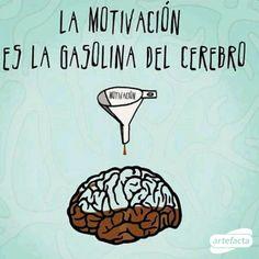 La motivación es la gasolina del cerebro. #frase #artefacta