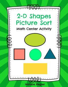 The 2-D Shapes Picture Sort is a engaging math activity center. Students can sort the pictures according to all the categories of squares, circles, triangles, ovals, and rectangles or you can choose only a couple of the categories and a few of the picture cards. #teachersherpa