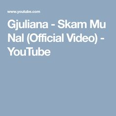 Gjuliana - Skam Mu Nal Lyrics, Music and Video by: De Vox Orchestration by: De Vox Publisher: Music Studio Mbreti Records Youtube, Youtubers, Youtube Movies