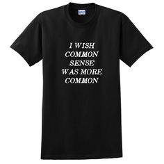 Funny saying, I wish common sense was more common, sarcastic funny cool cute T Shirt #sarcasm #sarcasmshirt #funnytank #sarcastic #sarcasmsweater