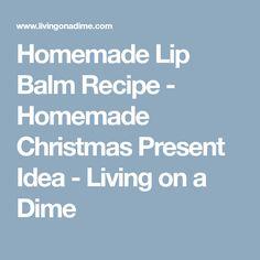 Homemade Lip Balm Recipe - Homemade Christmas Present Idea - Living on a Dime