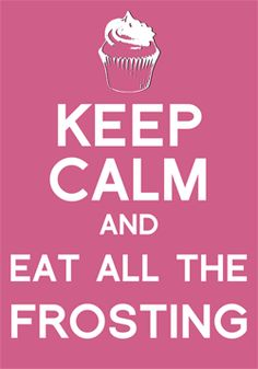 keep calm eat frosting