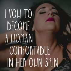 Be Your Own Supermodel #beyourwonsupermodel I vow to become a woman comfortable in her own skin. beauty confidence quote for a woman