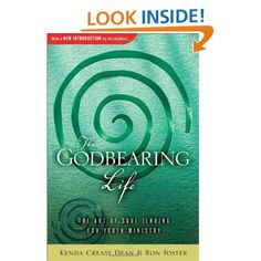 The Godbearing Life: The Art of Soul Tending for Youth Ministry: Kenda Creasy Dean, Ron Foster