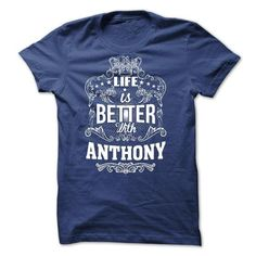 Awesome Tee Life is better with ANTHONY  T-Shirts