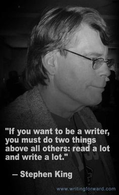 "Quotes on Writing: Stephen King Says Read and Write! ""If you want to be a writer, you must do two things above all others: read a lot and write a lot. Writing Skills, Writing A Book, Writing Tips, Writing Prompts, Stephen King Quotes, Stephen Kings, Words Quotes, Sayings, Quotes Quotes"