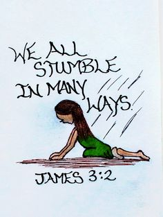 """We all stumble in many ways. Anyone who is never at fault in what they say is perfect, able to keep their whole body in check."" James 3:2 (Scripture doodle of encouragment)"