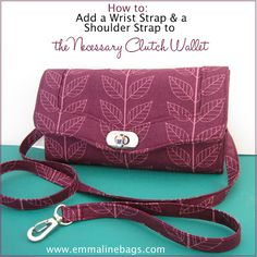 How to Add a Wrist Strap or a Removable Shoulder Strap to your Necessary Clutch Wallet - A Tutorial - Emmaline Bags: Sewing Patterns and Pur...