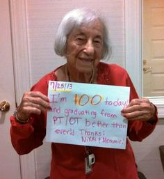 """"""" I'm 100 today! And graduating from PT/OT better than ever!! Thanks! Nikki & Memmie!"""""""