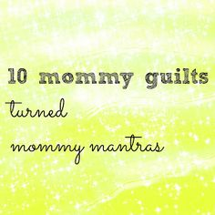 Boyd Meets Girl: 10 Common Mommy Guilts Turned Mommy Mantras