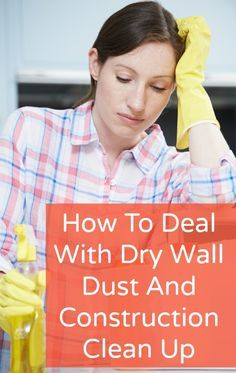how to deal with dry wall dust and construction clean up
