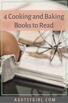 4 Cooking and Baking Books to Read - A Gutsy Girl Real Baking, Real Food Recipes, Cooking Recipes, Girls Bible, Real Kitchen, Different Recipes, Organic Recipes, Books To Read, Healthy Lifestyle