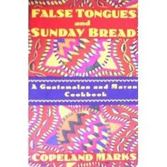 False Tongues and Sunday Bread: A Guatemalan and Mayan Cookbook by Copeland Marks, http://www.amazon.com/dp/155611379X/ref=cm_sw_r_pi_dp_1g4sqb1Y6CX6Y