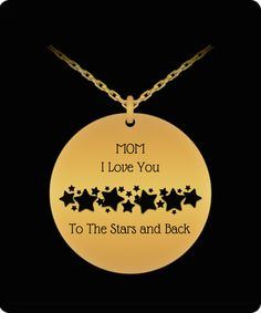 Mom, I Love You To The Stars and Back pendant. Back Necklace, I Love You, My Love, Laser Engraving, 18k Gold, Jewlery, Necklaces, Mom, Stars