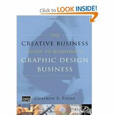 The Creative Business Guide to Running a Graphic Design Business (Updated Edition): Cameron S. Foote: 9780393732993: Amazon.com: Books