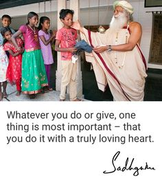 Whatever you do or give, one thing is most important - that you do it with a truly loving heart.   #sadhguruquotes