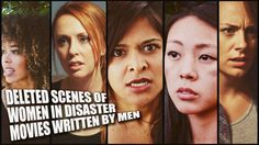 """Deleted Scenes of Women in Disaster Movies Written by Men"".....Oh so that's why their armpits are always shaven!!"