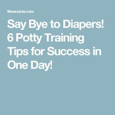 Say Bye to Diapers! 6 Potty Training Tips for Success in One Day!