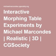 Interactive Morphing Table Experiments by Michael Marcondes | Realistic | 3D | CGSociety