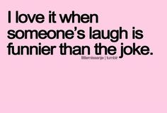 Haha!! So true though... I tell my friend a joke and we end up laughing for five minutes because our laughs are so funny. :)