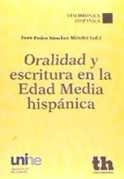 Oralidad y escritura en la Edad Media hispánica / Juan Pedro Sánchez Méndez (ed.)