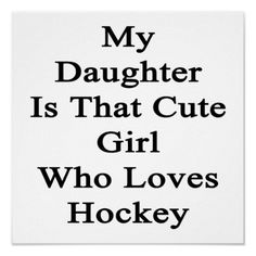 My Daughter Is That Cute Girl Who Loves Hockey Poster