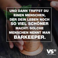 Und dann triffst du einen Menschen, der dein Leben noch so viel schöner macht. Solche Menschen nennt man Barkeeper. - VISUAL STATEMENTS®