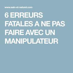 6 ERREURS FATALES A NE PAS FAIRE AVEC UN MANIPULATEUR