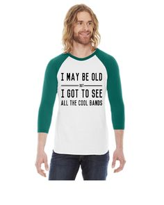 I may be old but I got to see all the cool bands - 3/4 Sleeve Raglan Shirt