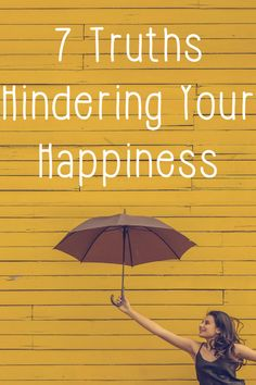7 Truths Hindering Your Happiness