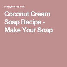 Coconut Cream Soap Recipe - Make Your Soap