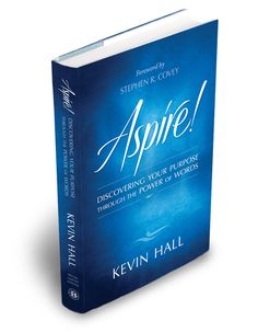 """WIN a FREE Copy of Kevin Hall's Book: """"Aspire: Discovering Your Purpose Through Power of Words"""""""
