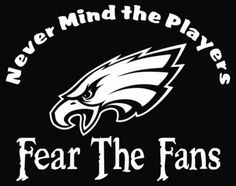 New Custom Screen Printed Tshirt NEVER MIND THE PLAYERS FEAR THE FANS Philadelphia Eagles Small - 4X