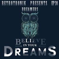 Retrotronik Episode 24 | Dreamers | Believe In Your Dreams !!! by Retrotronik on SoundCloud