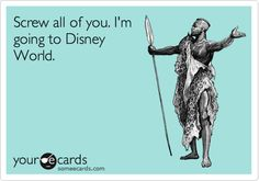 How I feel 90% of the time, the other 10% is when I'm at Disney Land/ Disney World
