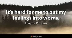 Joaquin Phoenix - It's hard for me to put my feelings into... Wise Quotes, Words Quotes, Inspirational Quotes, Phoenix Quotes, William Blake, Joaquin Phoenix, Feelings And Emotions, Terms Of Service, The Fool