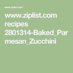 www.ziplist.com recipes 2801314-Baked_Parmesan_Zucchini