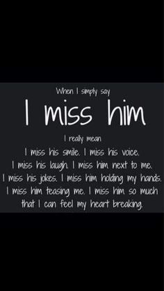 romantic love quotes for him; soulmate love quotes for him; distance love quotes for him ! The Words, Missing My Husband, Missing Your Ex, Missing You So Much, To My Husband, Missing Someone Who Passed Away, Love Quotes, Inspirational Quotes, I Miss Him Quotes