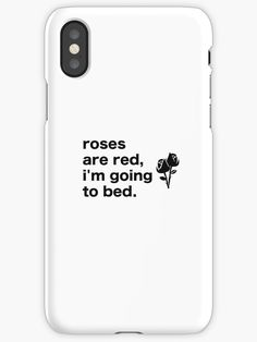 Roses are Red. I'm going to bed. T-shirt. Phone case pattern cool beautiful nice print color quote quotes fun funny humor