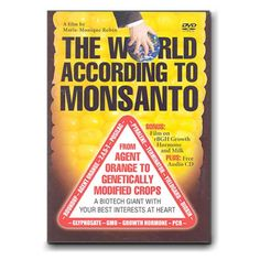 The World According to Monsanto (US NTSC Format) - Documentary showing how Monsanto went from developing Agent Orange to becoming the monopoly in agriculture,suppressing farmers with it's patents and hired goons. A great case in point of how the corporation has achieved dominance over humanity. $17.50