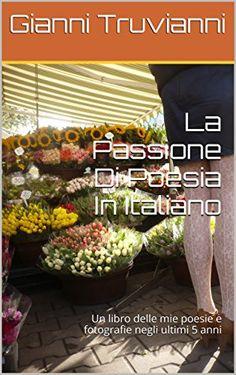 La Passione Di Poesia In Italiano: Un libro delle mie poe... https://www.amazon.es/dp/B01KPY86BK/ref=cm_sw_r_pi_dp_x_2Dv3xb8B3EZTH