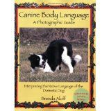 Canine Body Language: A Photographic Guide Interpreting the Native Language of the Domestic Dog (Paperback)By Brenda Aloff