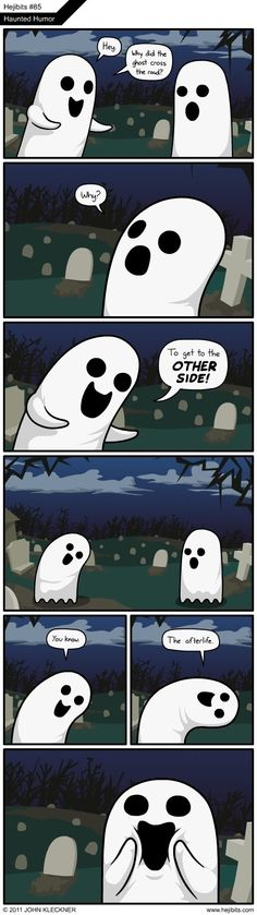 You know, the Afterlife.