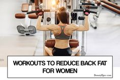 Back Fat Exercises - 8 Best Workouts To Reduce Back Fat For Women Lower Ab Workouts, Fun Workouts, Belly Workouts, Belly Exercises, Workout Exercises, Reduce Belly Fat, Lose Belly Fat, Lower Belly, Lat Workout