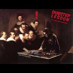 The Dubstep Lesson #rembrandt #skrillex #theanatomylesson #dubstep #art #mashup #funnypictures #music