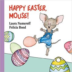 AmazonSmile: Happy Easter, Mouse! (If You Give...) (9780694014224): Laura Numeroff, Felicia Bond: Books